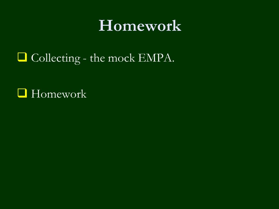 Homework  Collecting - the mock EMPA.  Homework