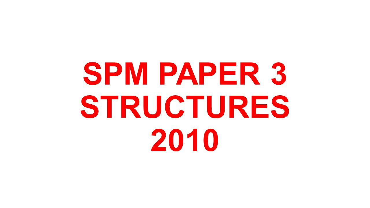 SPM PAPER 3 STRUCTURES 2010