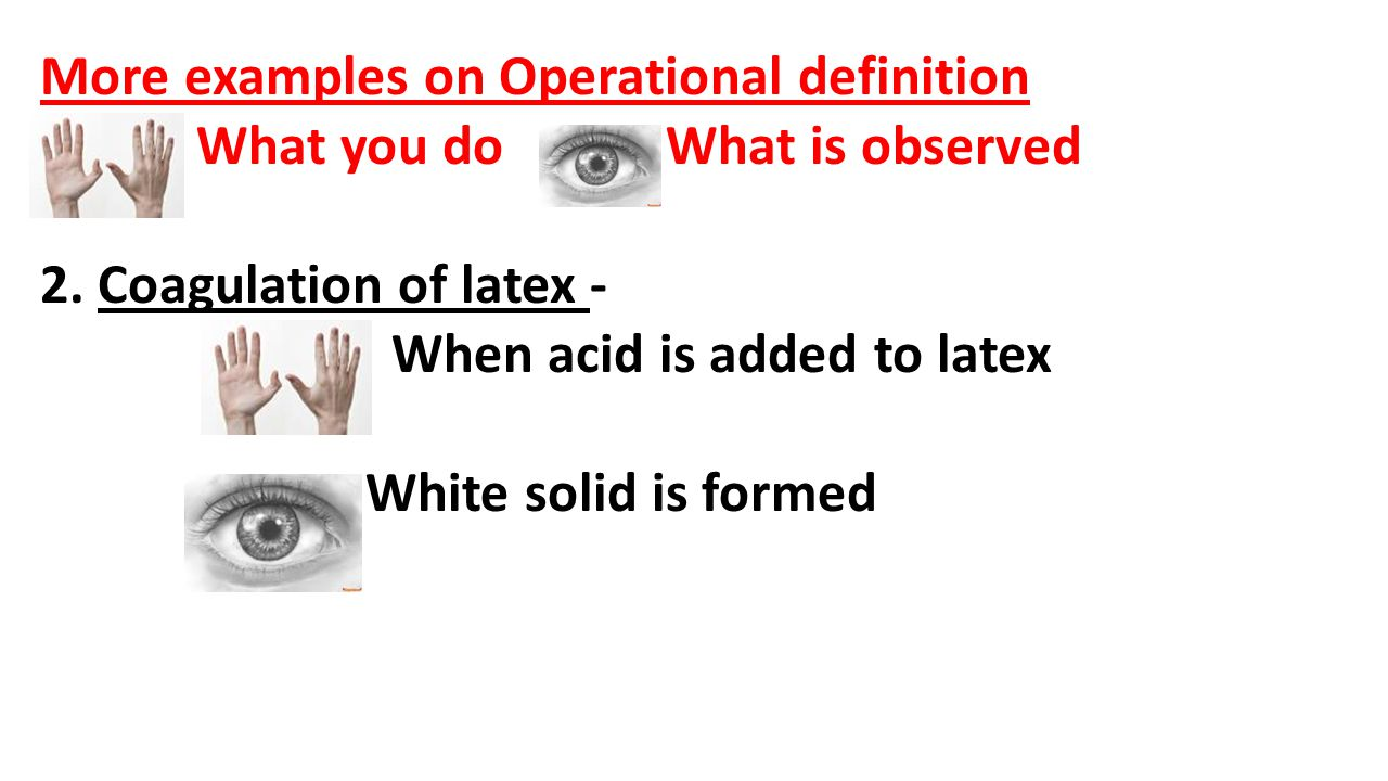 More examples on Operational definition What you do - What is observed 2.