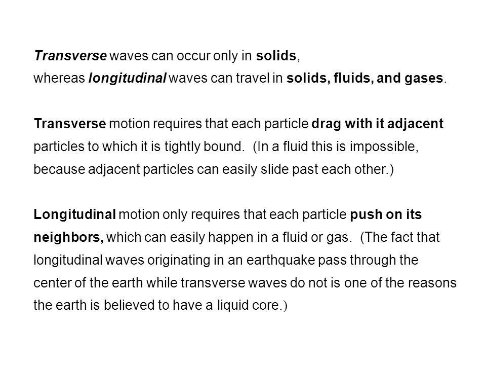 Transverse waves can occur only in solids, whereas longitudinal waves can travel in solids, fluids, and gases.