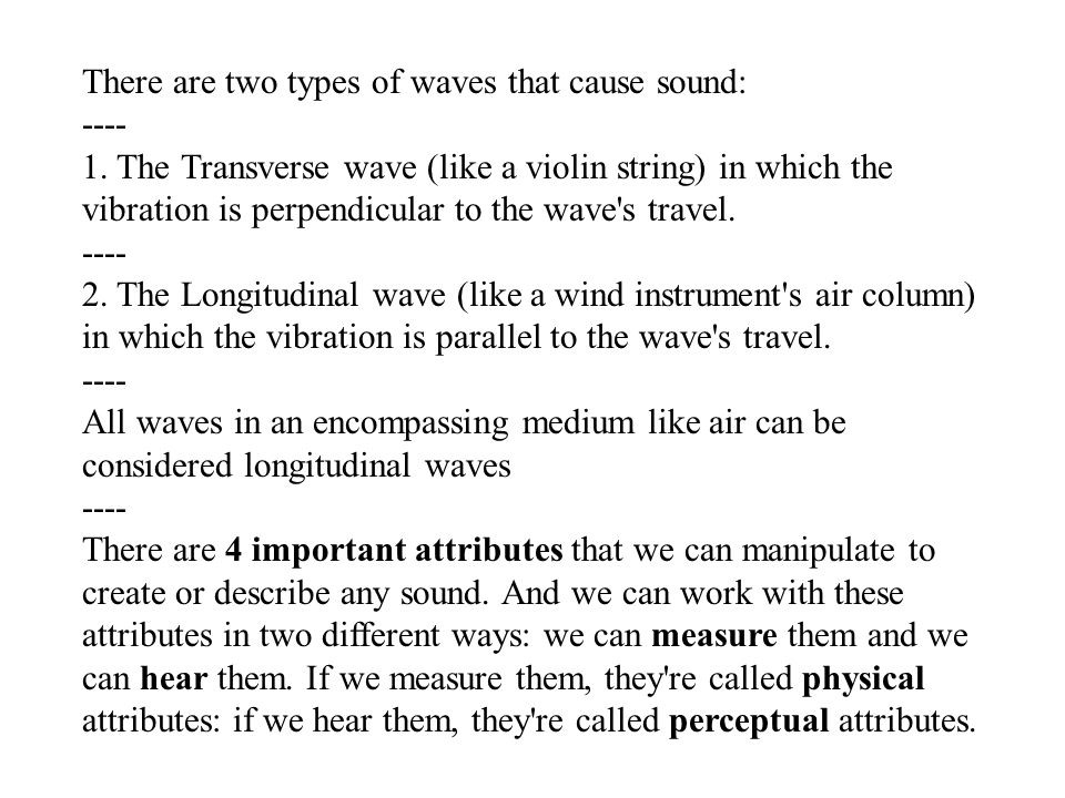There are two types of waves that cause sound: ---- 1.