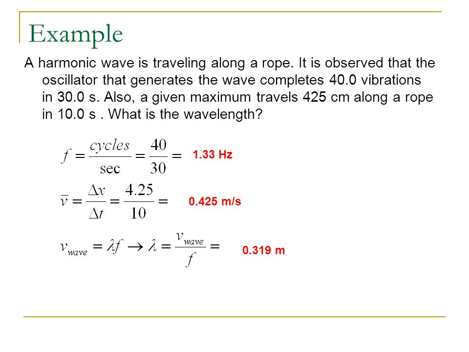 Example A harmonic wave is traveling along a rope. It is observed that the oscillator that generates the wave completes 40.0 vibrations in 30.0 s. Als
