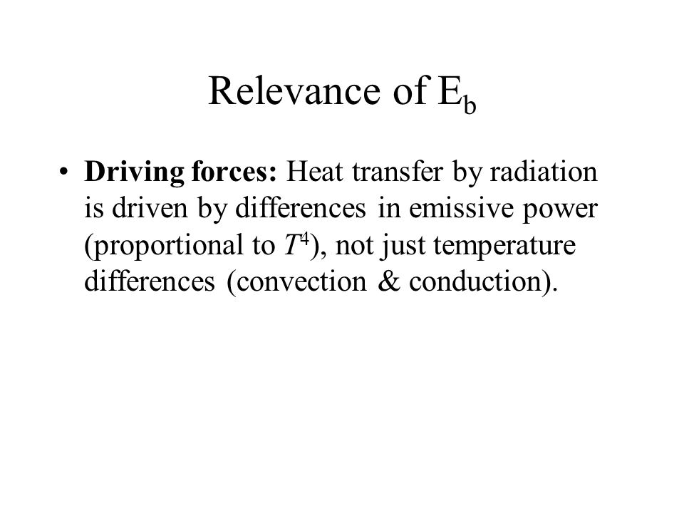 Stefan-Boltzmann Law The maximum emissive power at a given temperature is the black body emissive power (Eb). Integrating this over all wavelengths gi