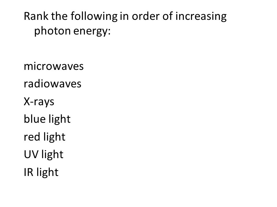 Rank the following in order of increasing photon energy: microwaves radiowaves X-rays blue light red light UV light IR light