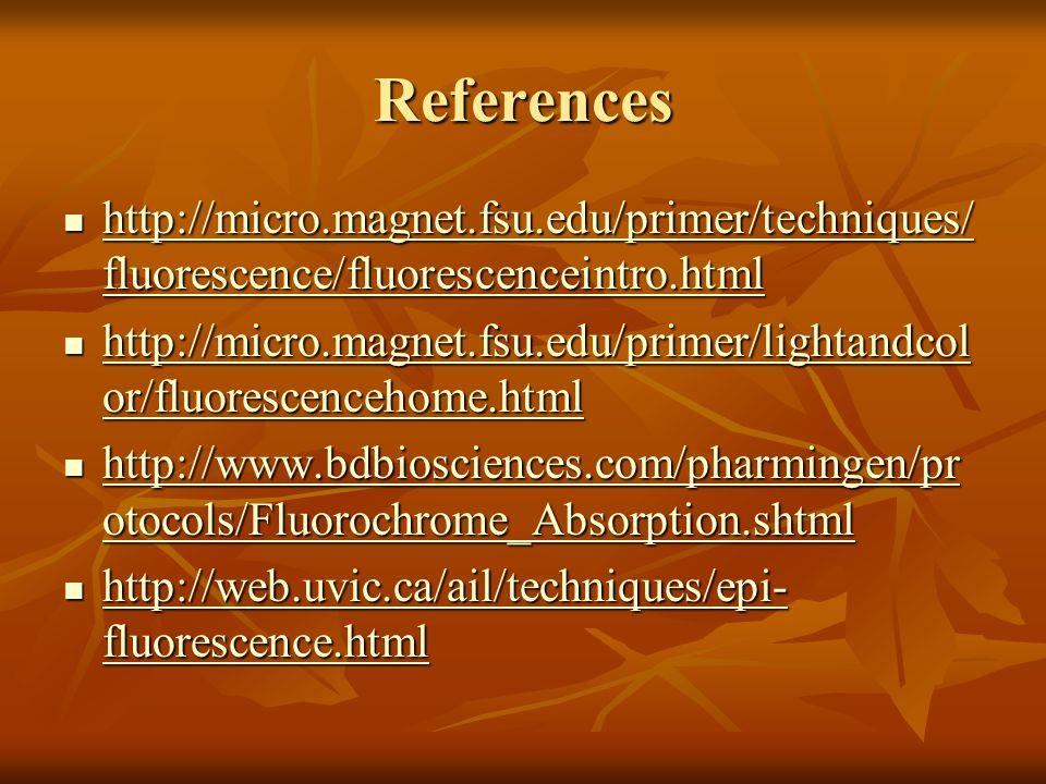 References http://micro.magnet.fsu.edu/primer/techniques/ fluorescence/fluorescenceintro.html http://micro.magnet.fsu.edu/primer/techniques/ fluorescence/fluorescenceintro.html http://micro.magnet.fsu.edu/primer/techniques/ fluorescence/fluorescenceintro.html http://micro.magnet.fsu.edu/primer/techniques/ fluorescence/fluorescenceintro.html http://micro.magnet.fsu.edu/primer/lightandcol or/fluorescencehome.html http://micro.magnet.fsu.edu/primer/lightandcol or/fluorescencehome.html http://micro.magnet.fsu.edu/primer/lightandcol or/fluorescencehome.html http://micro.magnet.fsu.edu/primer/lightandcol or/fluorescencehome.html http://www.bdbiosciences.com/pharmingen/pr otocols/Fluorochrome_Absorption.shtml http://www.bdbiosciences.com/pharmingen/pr otocols/Fluorochrome_Absorption.shtml http://www.bdbiosciences.com/pharmingen/pr otocols/Fluorochrome_Absorption.shtml http://www.bdbiosciences.com/pharmingen/pr otocols/Fluorochrome_Absorption.shtml http://web.uvic.ca/ail/techniques/epi- fluorescence.html http://web.uvic.ca/ail/techniques/epi- fluorescence.html http://web.uvic.ca/ail/techniques/epi- fluorescence.html http://web.uvic.ca/ail/techniques/epi- fluorescence.html