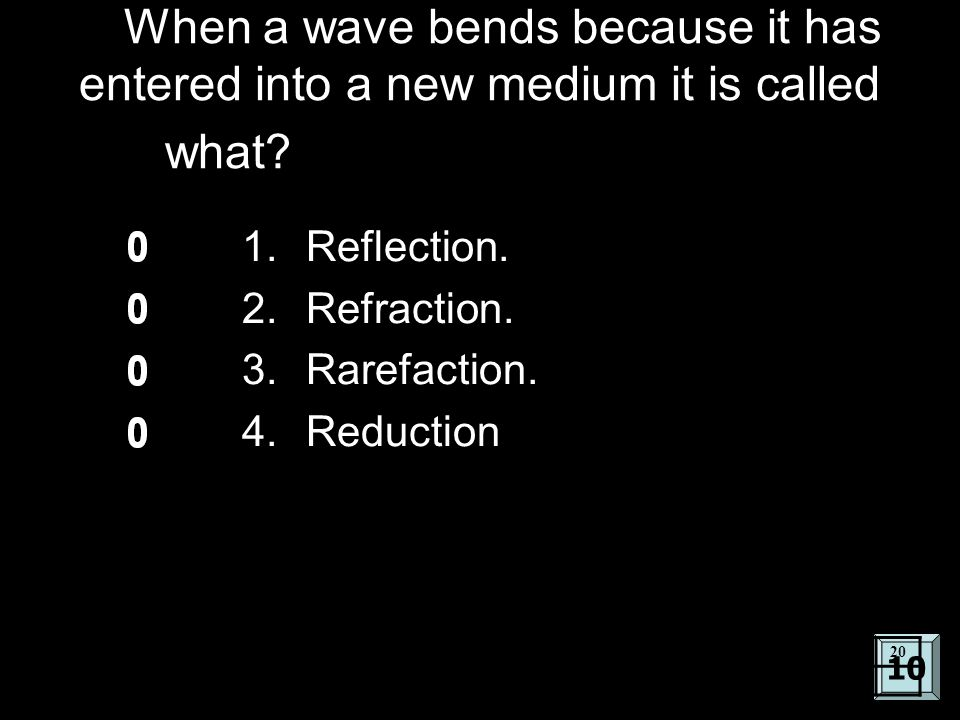 E When a wave bends because it has entered into a new medium it is called what.