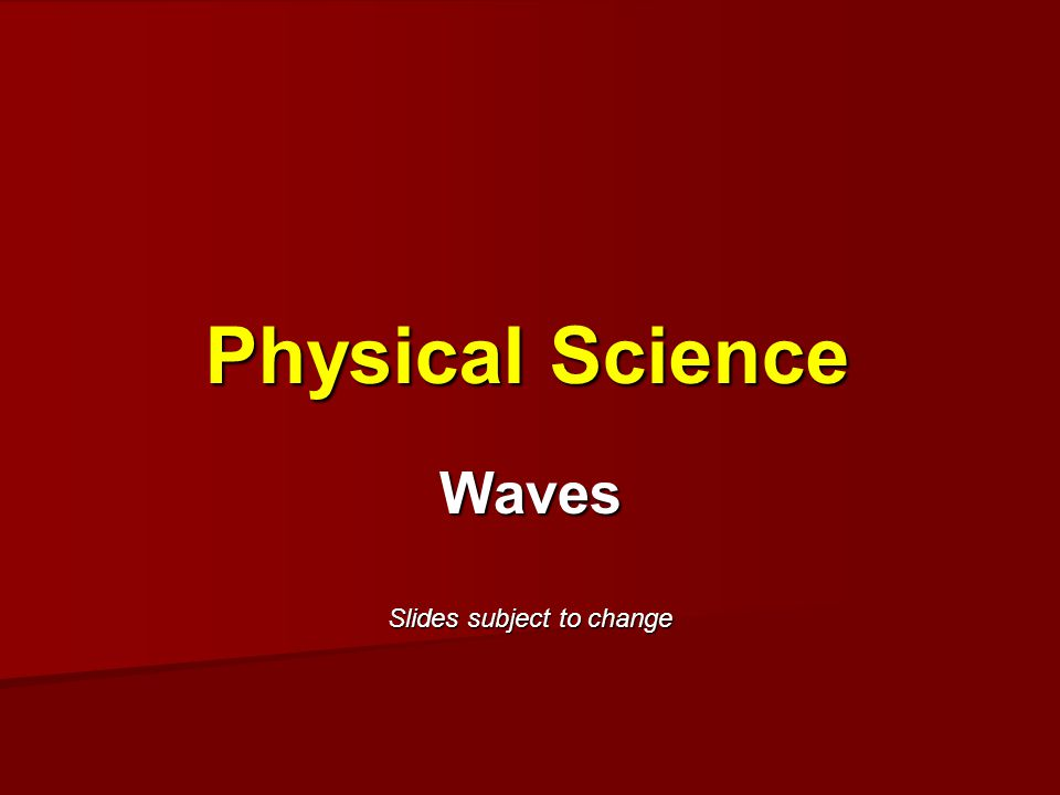 Physical Science Waves Slides subject to change
