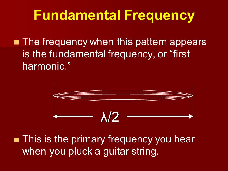 "Fundamental Frequency The frequency when this pattern appears is the fundamental frequency, or ""first harmonic."" This is the primary frequency you hea"