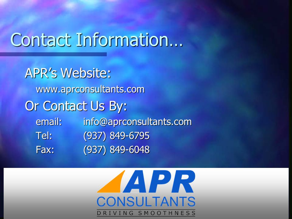 Contact Information… APR's Website: www.aprconsultants.com Or Contact Us By: email:info@aprconsultants.com Tel:(937) 849-6795 Fax:(937) 849-6048