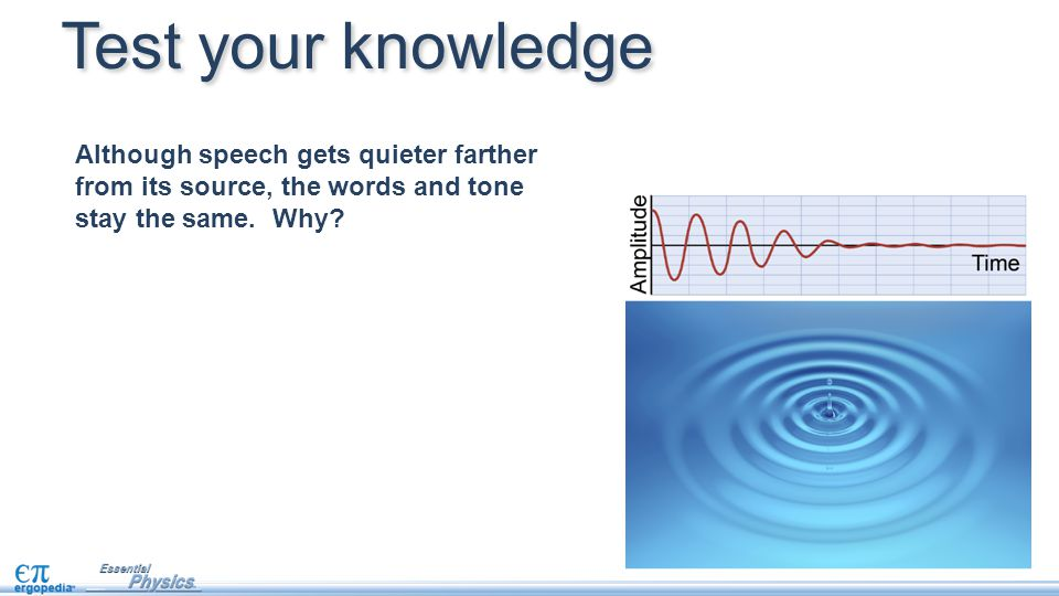 Test your knowledge Although speech gets quieter farther from its source, the words and tone stay the same. Why?