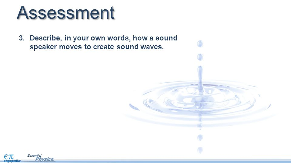 3.Describe, in your own words, how a sound speaker moves to create sound waves. Assessment
