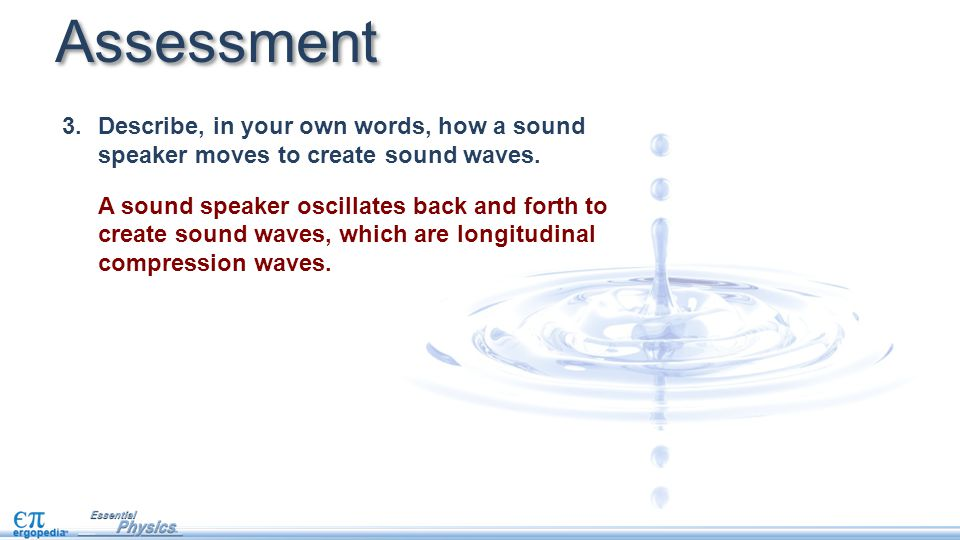 3.Describe, in your own words, how a sound speaker moves to create sound waves. A sound speaker oscillates back and forth to create sound waves, which
