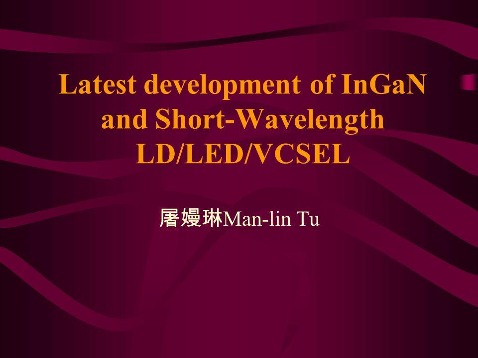 Latest development of InGaN and Short-Wavelength LD/LED/VCSEL 屠嫚琳 Man-lin Tu