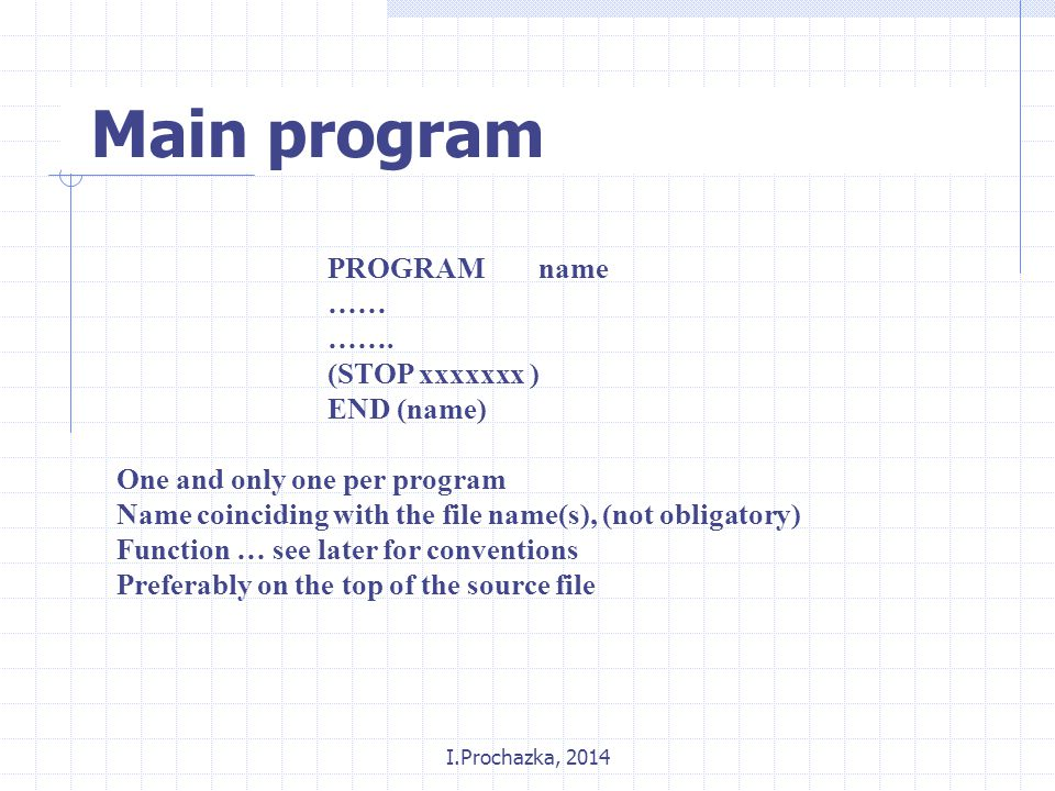I.Prochazka, 2014 Main program PROGRAM name …… …….