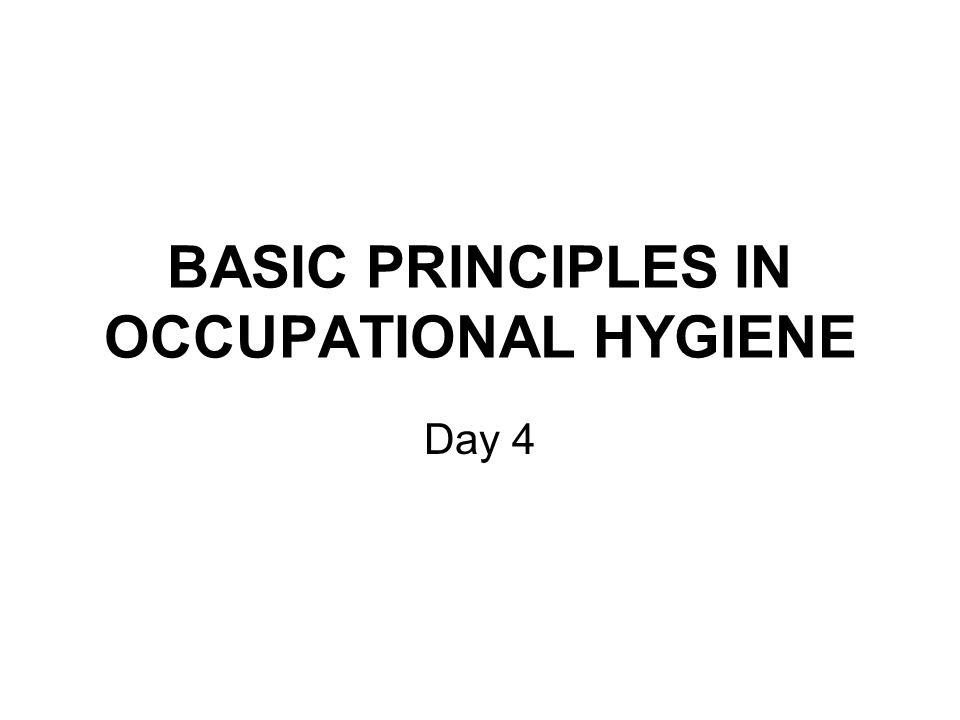BASIC PRINCIPLES IN OCCUPATIONAL HYGIENE Day 4