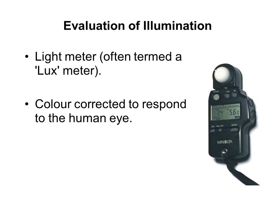 Evaluation of Illumination Light meter (often termed a Lux meter).