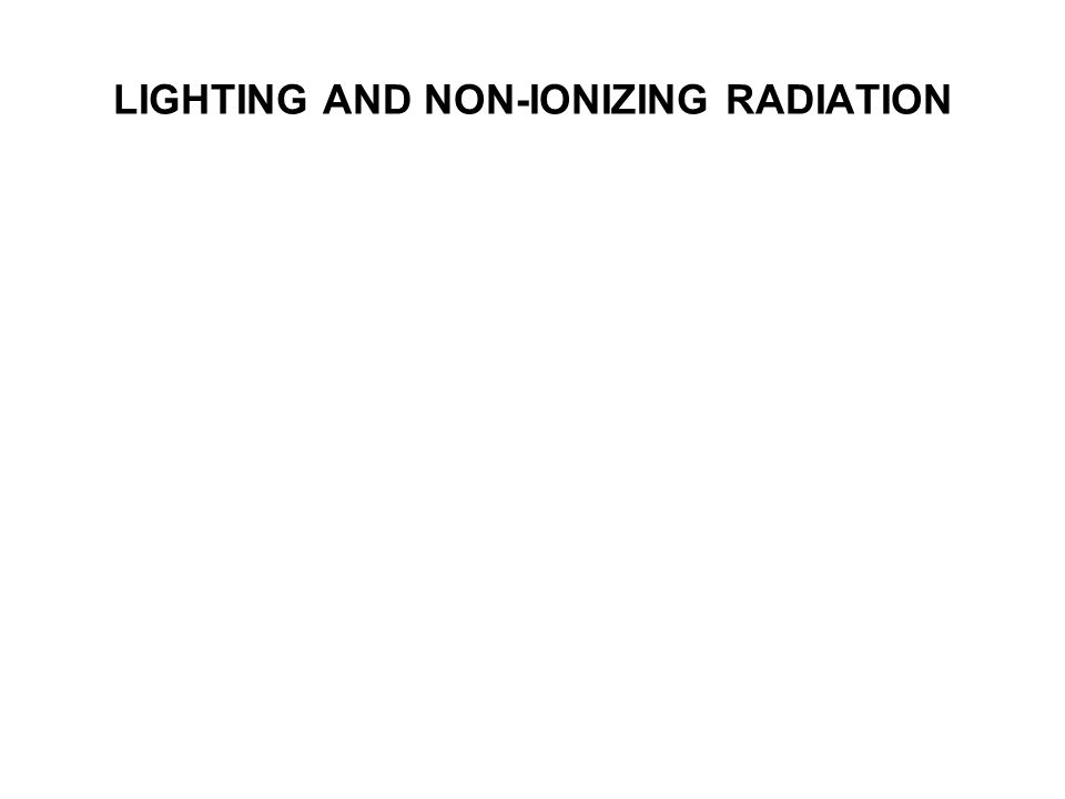 LIGHTING AND NON-IONIZING RADIATION
