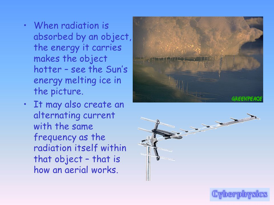 When radiation is absorbed by an object, the energy it carries makes the object hotter – see the Sun's energy melting ice in the picture.