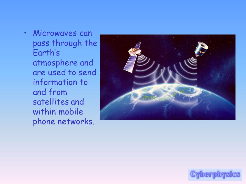 Microwaves can pass through the Earth's atmosphere and are used to send information to and from satellites and within mobile phone networks.