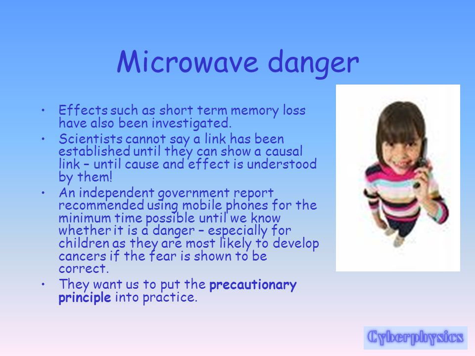 Microwave danger Effects such as short term memory loss have also been investigated.