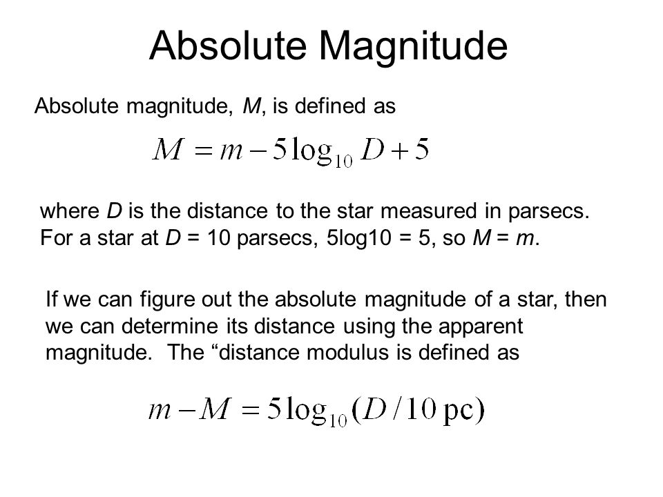 Absolute magnitude, M, is defined as Absolute Magnitude where D is the distance to the star measured in parsecs.