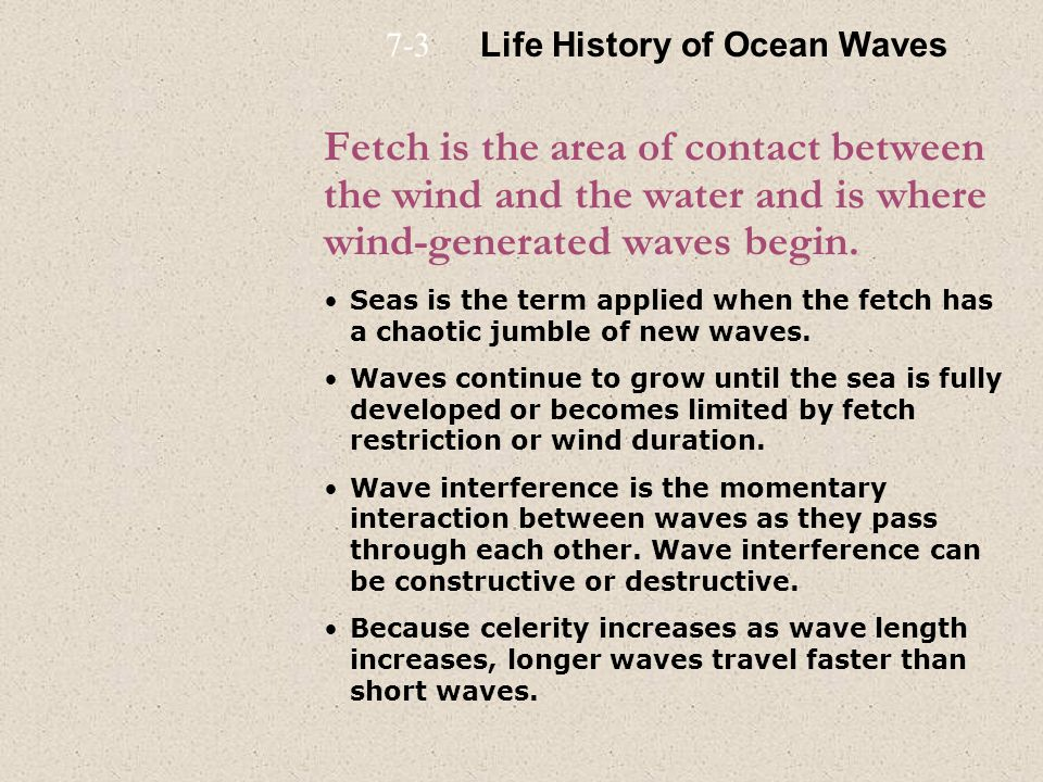 Fetch is the area of contact between the wind and the water and is where wind-generated waves begin. Seas is the term applied when the fetch has a cha