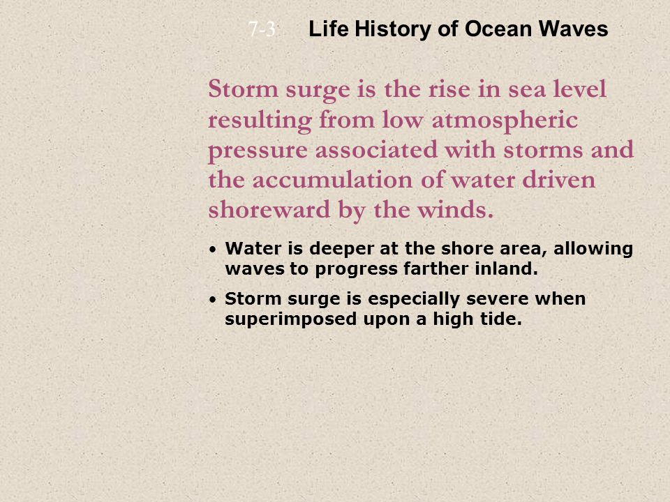 Storm surge is the rise in sea level resulting from low atmospheric pressure associated with storms and the accumulation of water driven shoreward by the winds.
