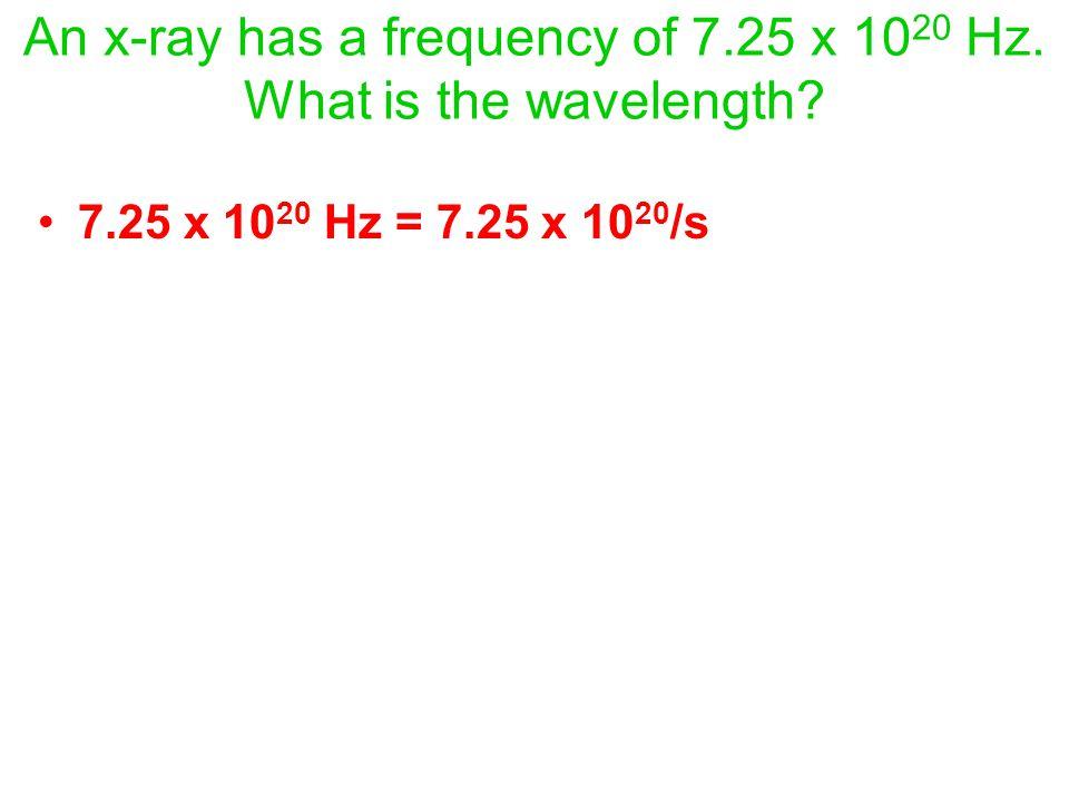 7.25 x 10 20 Hz = 7.25 x 10 20 /s