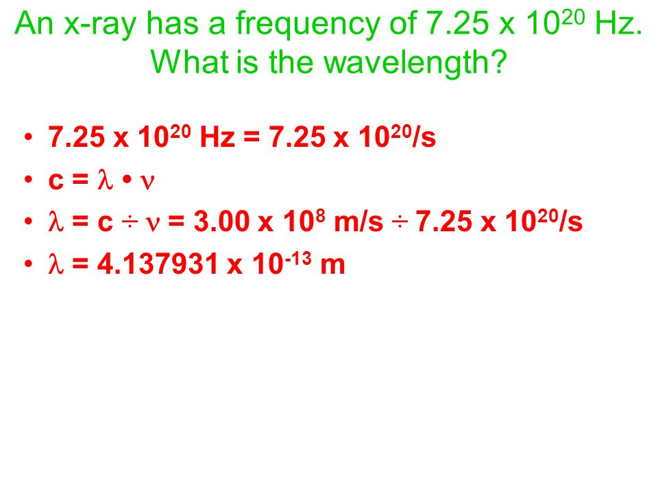 An x-ray has a frequency of 7.25 x 10 20 Hz. What is the wavelength.