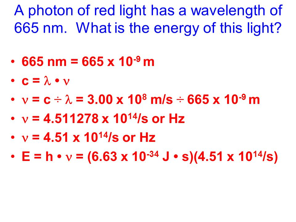 A photon of red light has a wavelength of 665 nm. What is the energy of this light.