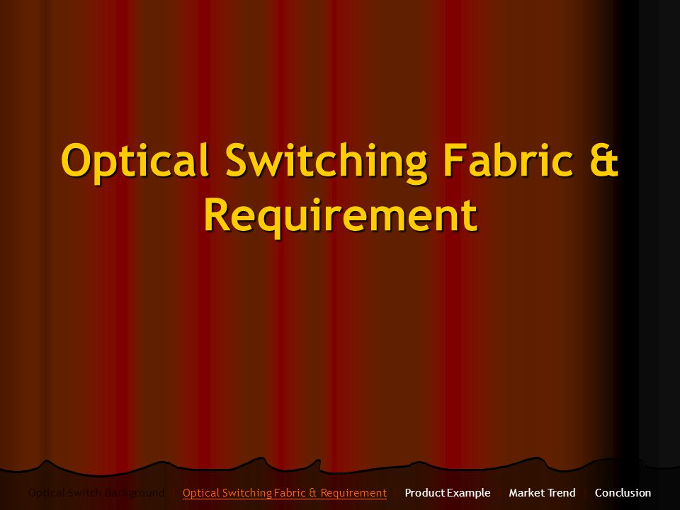 Optical Switching Fabric & Requirement Optical Switch Background | Optical Switching Fabric & Requirement | Product Example | Market Trend | Conclusio