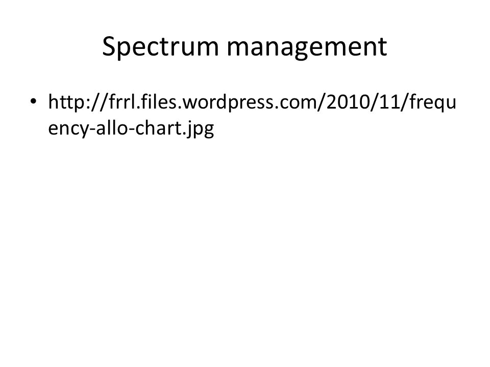 Spectrum management http://frrl.files.wordpress.com/2010/11/frequ ency-allo-chart.jpg