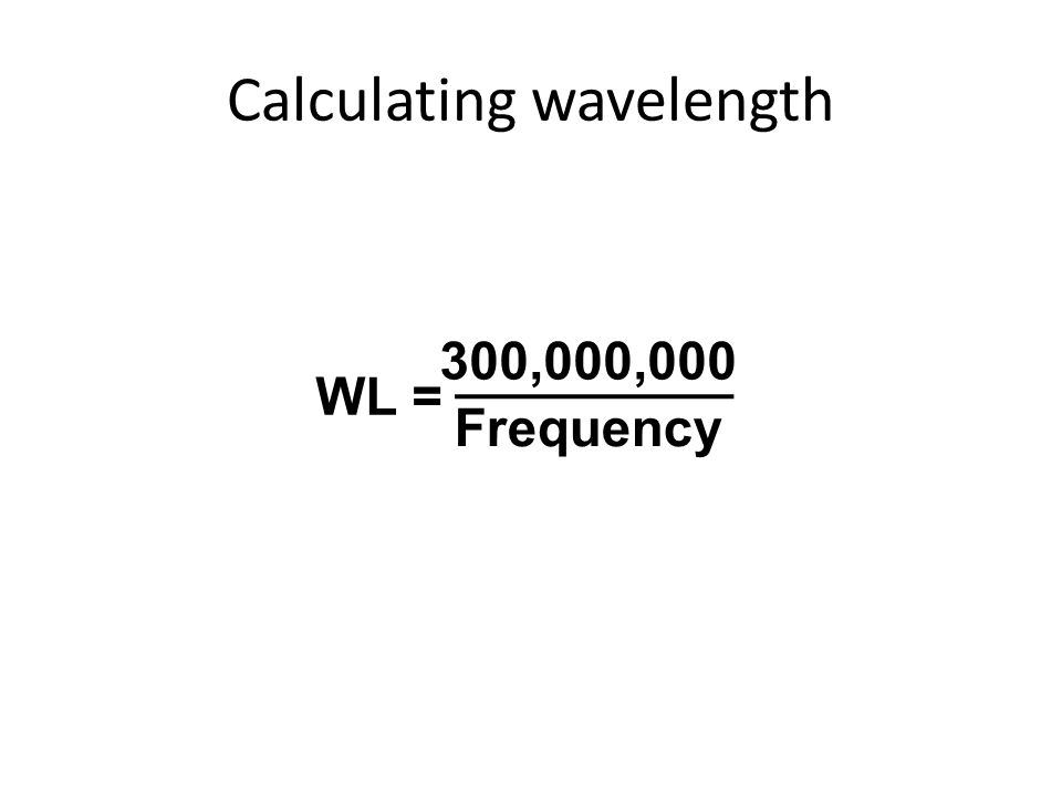 Calculating wavelength 300,000,000 Frequency WL =