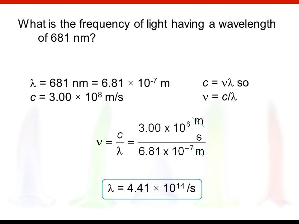 What is the wavelength of blue light with a frequency of 6.4 × 10 14 /s? = 6.4 × 10 14 /s c = 3.00 × 10 8 m/s c = so = c/ = 4.7 × 10 -7 m