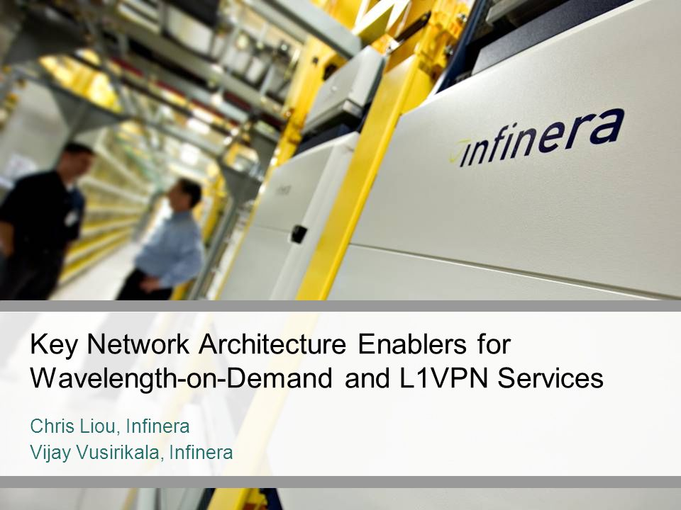 Key Network Architecture Enablers for Wavelength-on-Demand and L1VPN Services Chris Liou, Infinera Vijay Vusirikala, Infinera