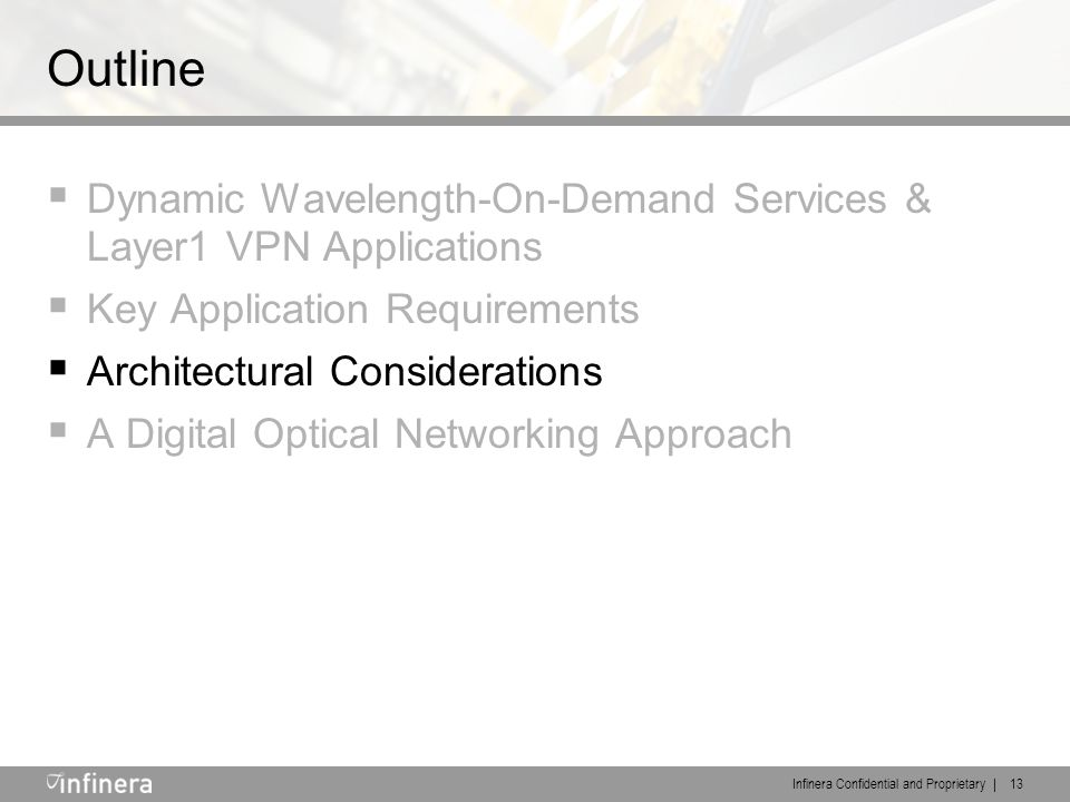 Infinera Confidential and Proprietary | 13 Outline  Dynamic Wavelength-On-Demand Services & Layer1 VPN Applications  Key Application Requirements 