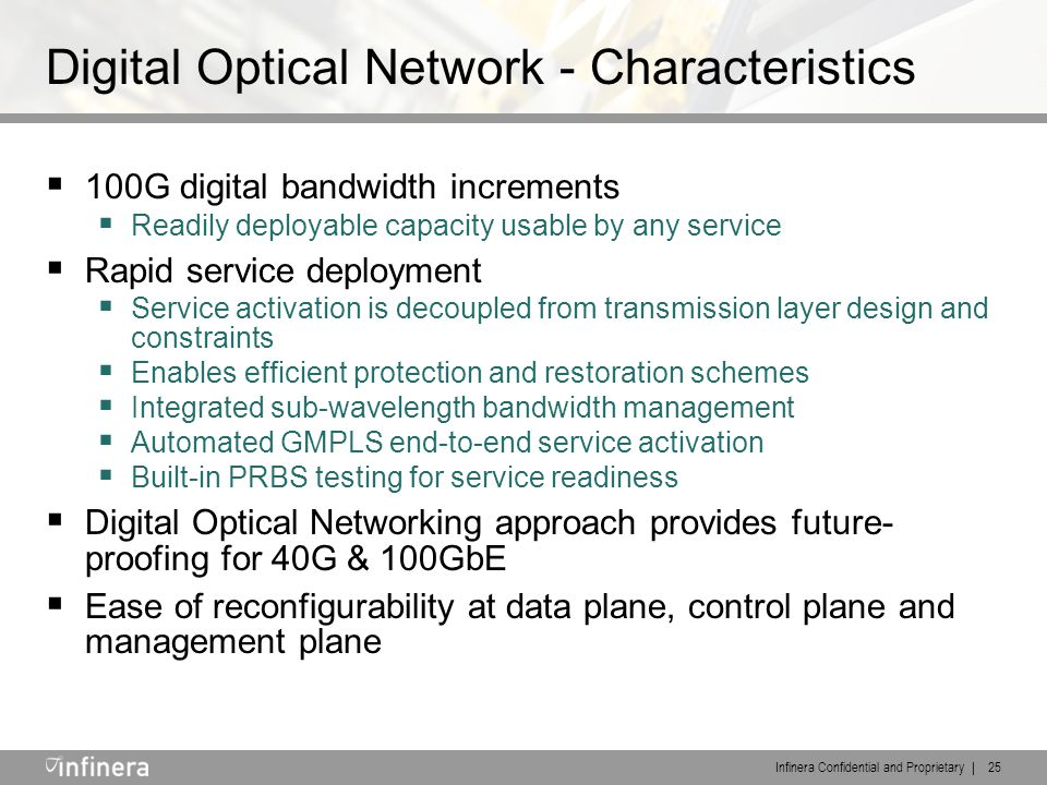 Infinera Confidential and Proprietary | 25 Digital Optical Network - Characteristics  100G digital bandwidth increments  Readily deployable capacity