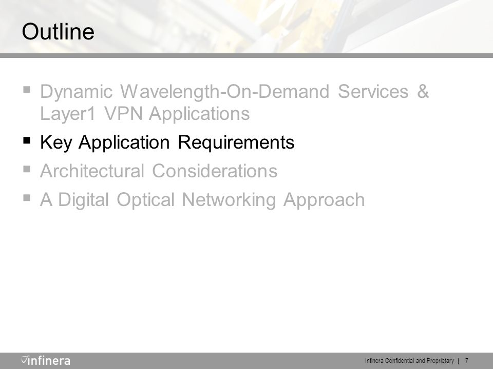 Infinera Confidential and Proprietary | 7 Outline  Dynamic Wavelength-On-Demand Services & Layer1 VPN Applications  Key Application Requirements  Architectural Considerations  A Digital Optical Networking Approach