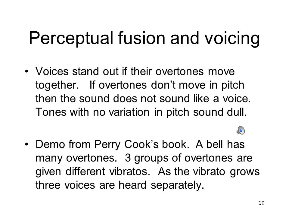 Perceptual fusion and voicing Voices stand out if their overtones move together.