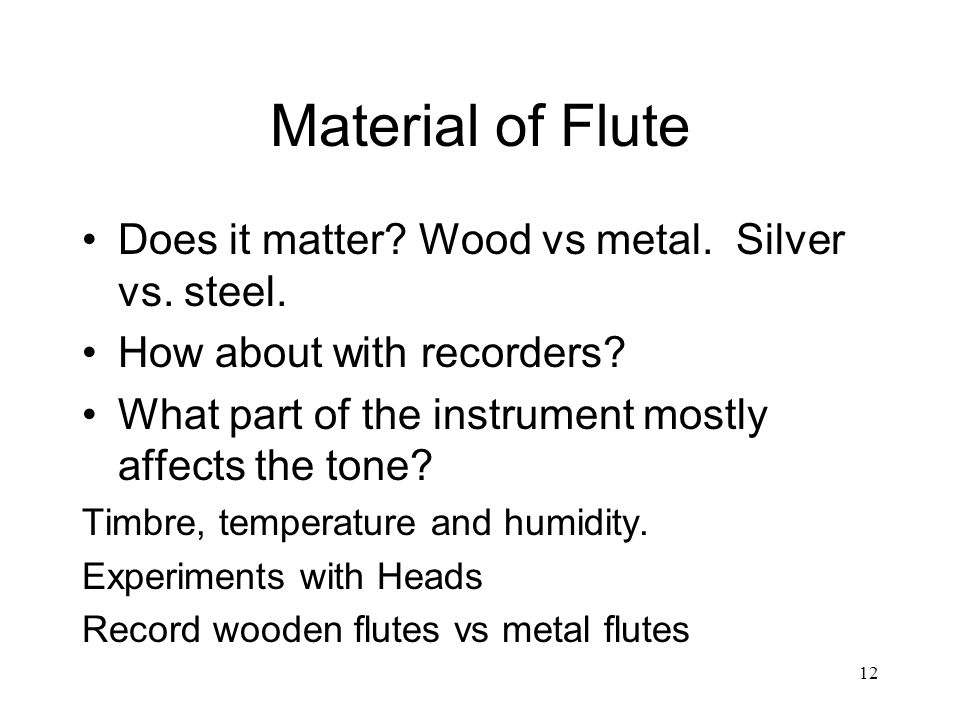 12 Material of Flute Does it matter. Wood vs metal.