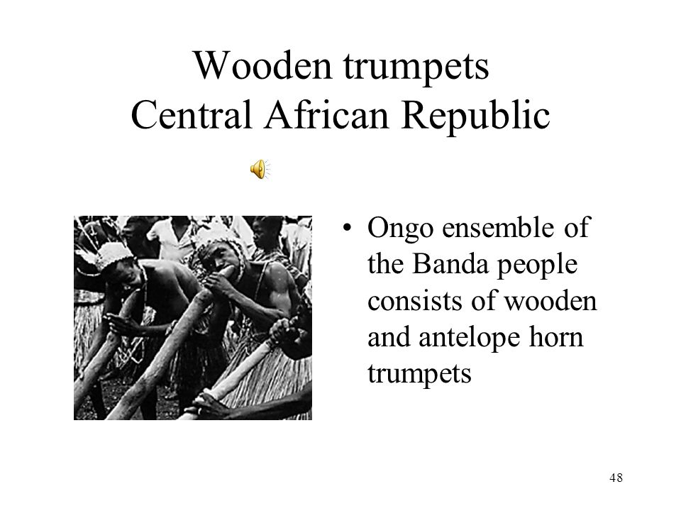 48 Wooden trumpets Central African Republic Ongo ensemble of the Banda people consists of wooden and antelope horn trumpets