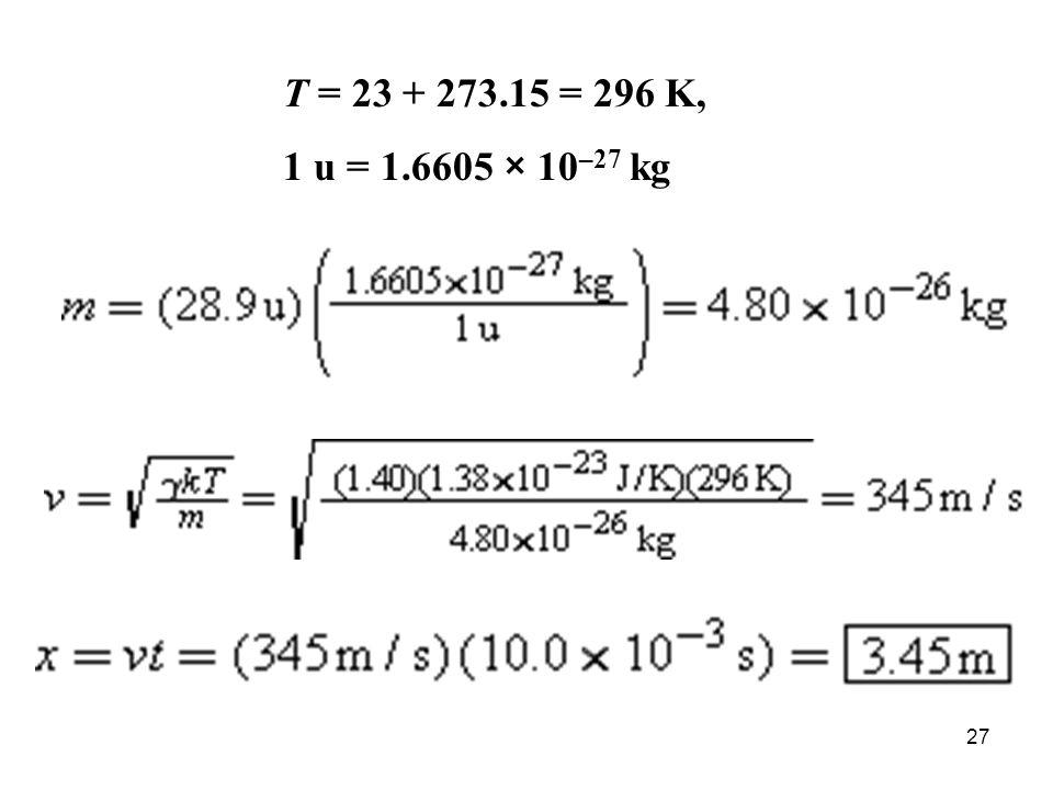 27 T = 23 + 273.15 = 296 K, 1 u = 1.6605 × 10 –27 kg