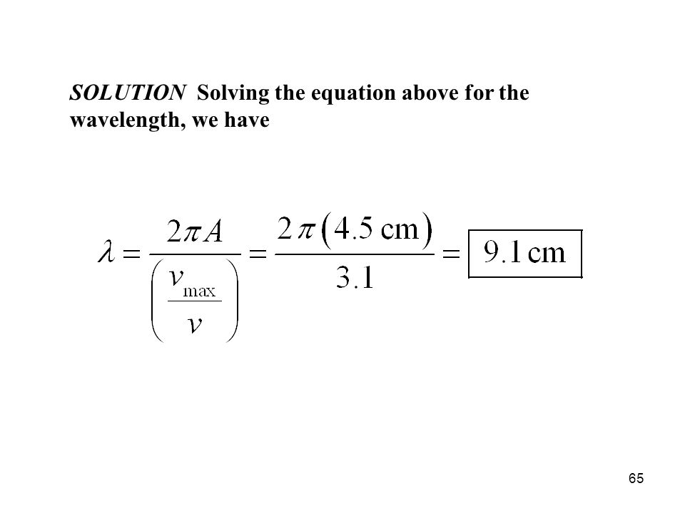 65 SOLUTION Solving the equation above for the wavelength, we have
