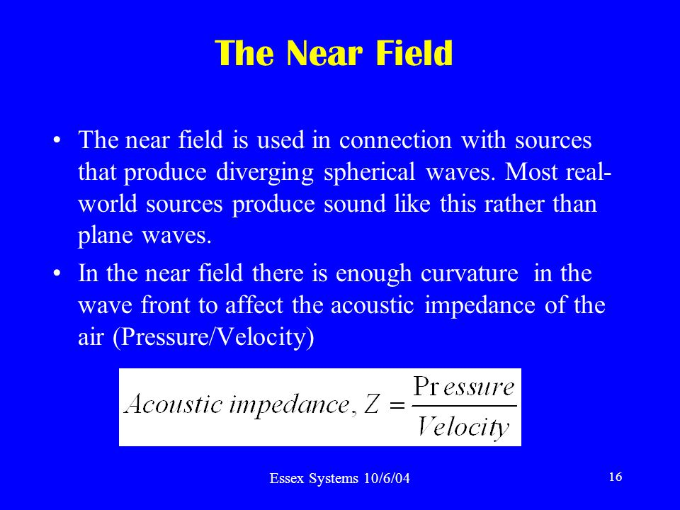 Essex Systems 10/6/04 16 The Near Field The near field is used in connection with sources that produce diverging spherical waves.