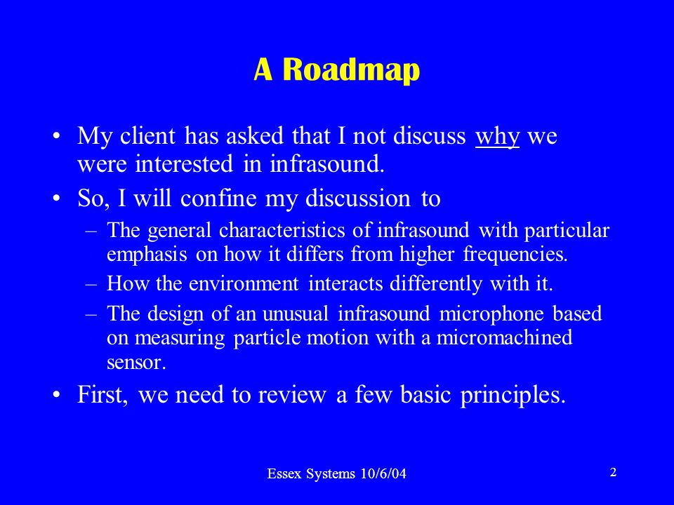 Essex Systems 10/6/04 2 A Roadmap My client has asked that I not discuss why we were interested in infrasound.