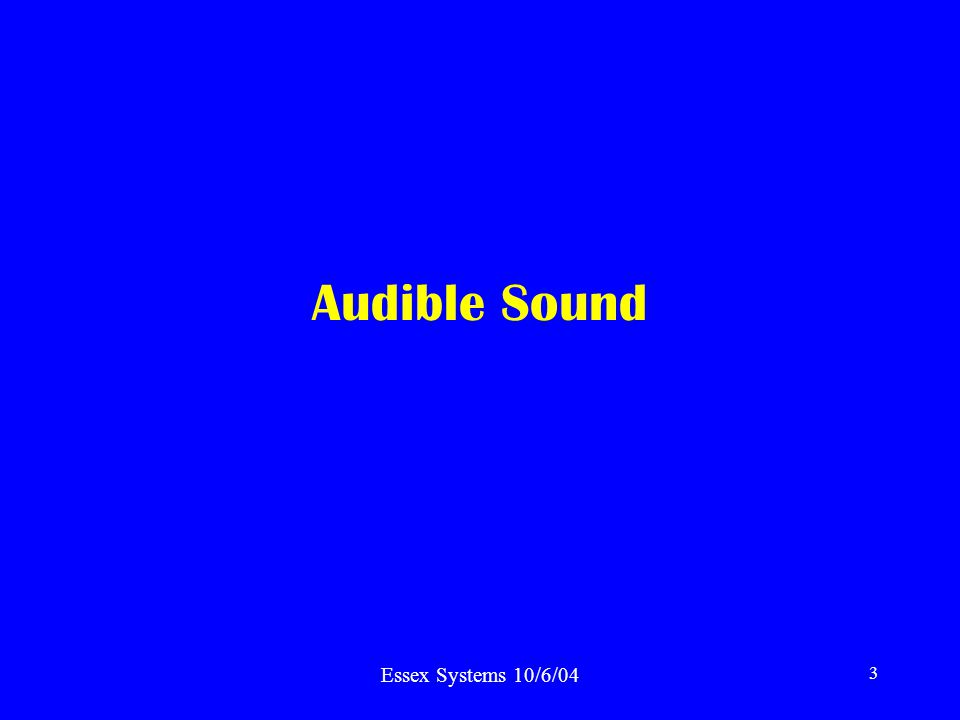 Essex Systems 10/6/04 3 Audible Sound