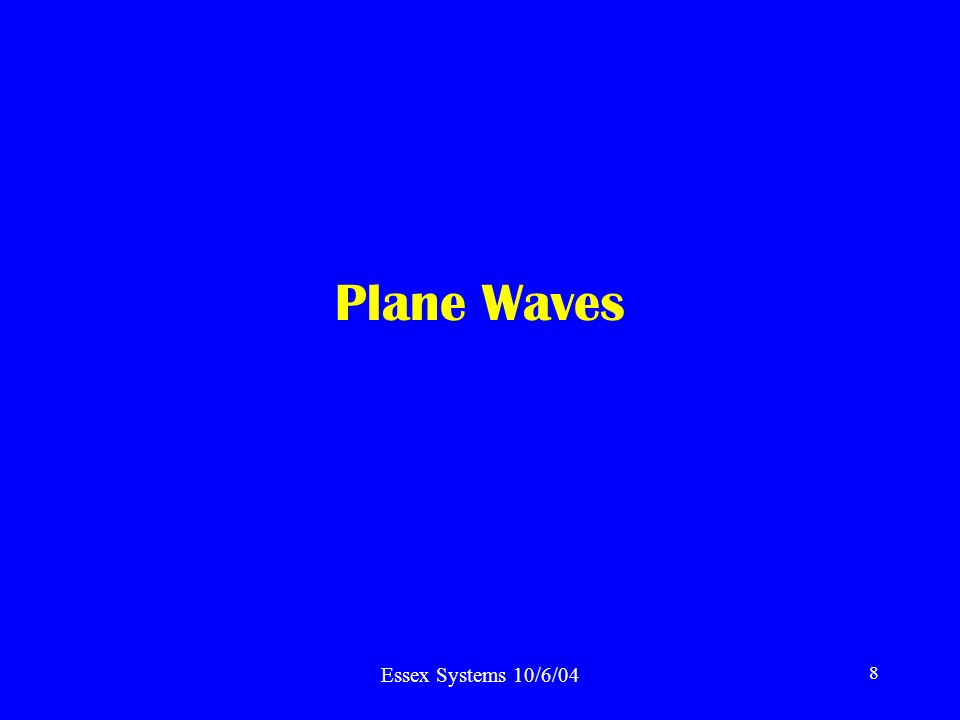 Essex Systems 10/6/04 8 Plane Waves