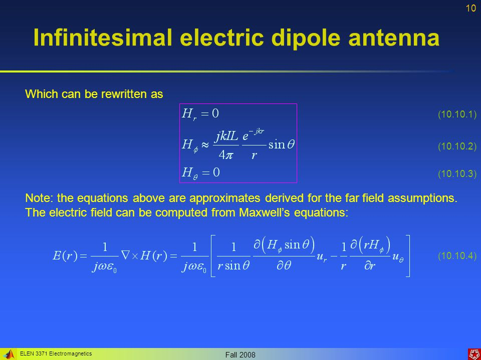ELEN 3371 Electromagnetics Fall 2008 10 Infinitesimal electric dipole antenna Which can be rewritten as Note: the equations above are approximates der