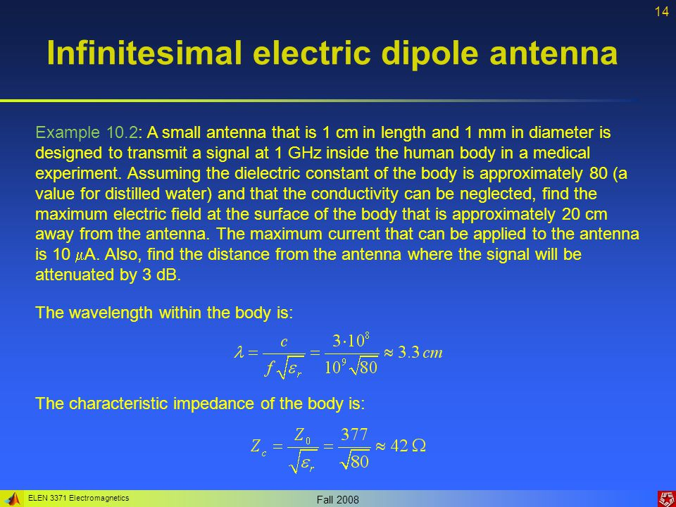 ELEN 3371 Electromagnetics Fall 2008 14 Infinitesimal electric dipole antenna Example 10.2: A small antenna that is 1 cm in length and 1 mm in diamete