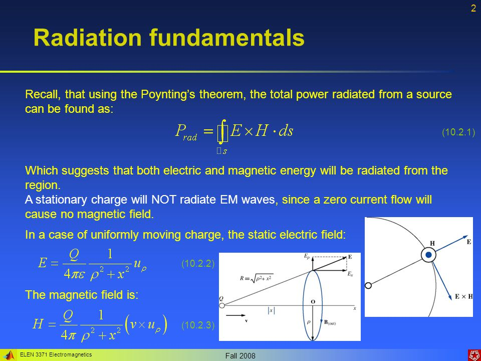 ELEN 3371 Electromagnetics Fall 2008 3 Radiation fundamentals In this situation, the Poynting vector does not point in the radial direction and represent a flow rate of electrostatic energy – does not contribute to radiation.